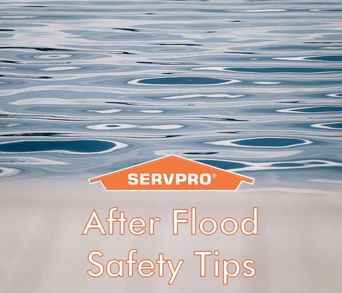"Close up of water with ""After Flood Safety Tips"" written across the bottom with a SERVPRO logo"